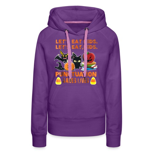 Let's eat kids punctuation saves lives shirt - Women's Premium Hoodie