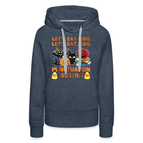 Let's eat kids punctuation saves lives shirt - Women's Premium Hoodie
