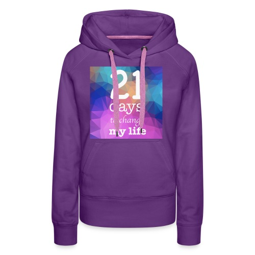 21 days to change my life - Felpa con cappuccio premium da donna