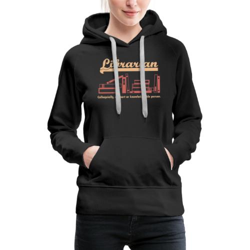 0333 Cool saying funny Quote Librarian - Women's Premium Hoodie