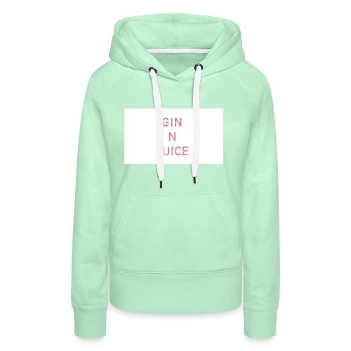 Gin n juice geschenk geschenkidee - Frauen Premium Hoodie