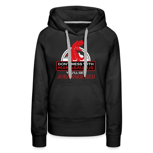 Don´t Mess With Mamasaurus... - Frauen Premium Hoodie