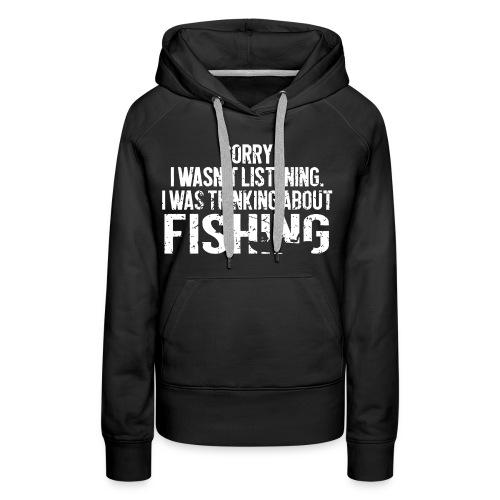 I was thinking about fishing - Women's Premium Hoodie