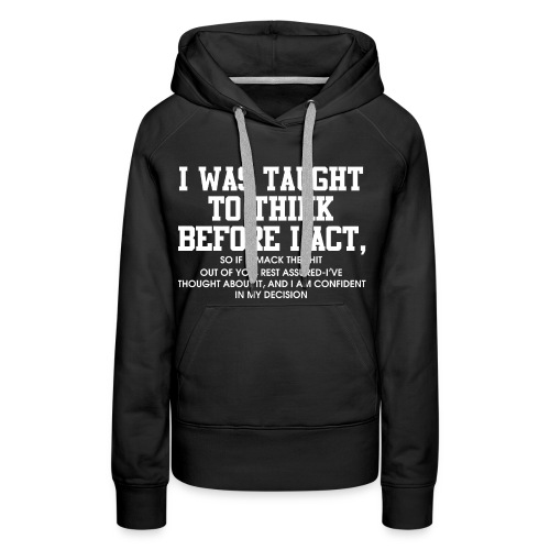 I was taught to think before I act - Women's Premium Hoodie
