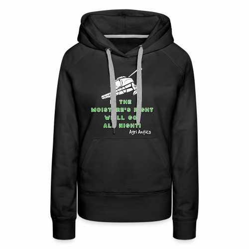 IF THE MOISTURE'S RIGHT SILAGE SEASON - Women's Premium Hoodie