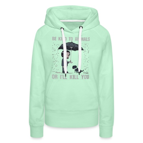 Be kind to animals or I'll kill you halloween - Women's Premium Hoodie