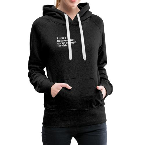 I do not have enough social energy for this. - Women's Premium Hoodie