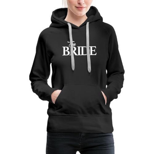 The bride Die Braut - Frauen Premium Hoodie