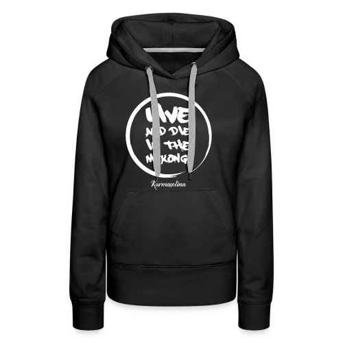 Live and die in the Mekong by Karmasolina - Sweat-shirt à capuche Premium pour femmes