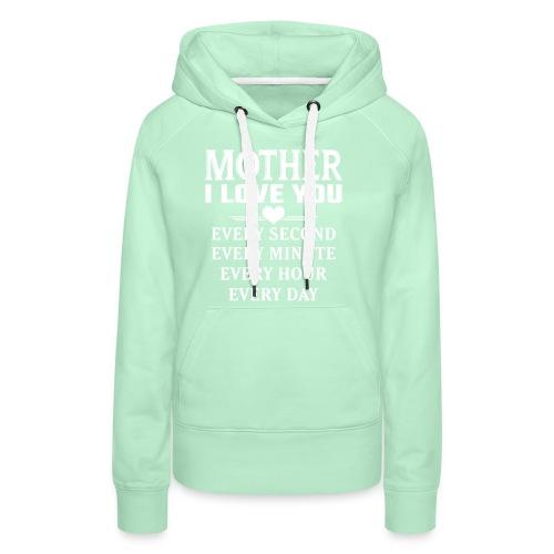 I Love You Mother - Women's Premium Hoodie