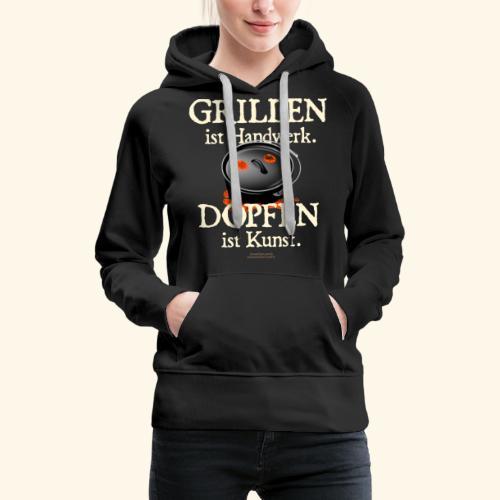 Grillen Handwerk, Dopfen Kunst Dutch Oven T-Shirt - Frauen Premium Hoodie