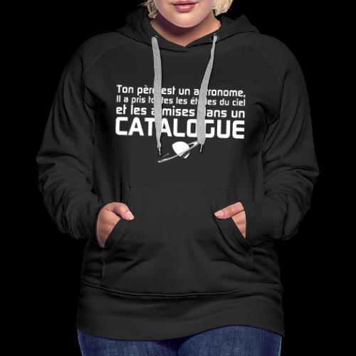 Ton père est un astronome - Sweat-shirt à capuche Premium pour femmes
