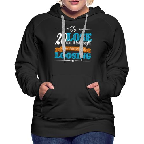 To lost 20 kilos of body weight is the difference - Frauen Premium Hoodie