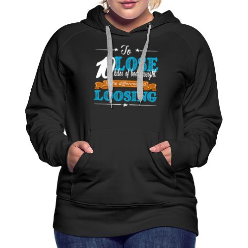To lose 10 kilos of body weight is the difference - Frauen Premium Hoodie