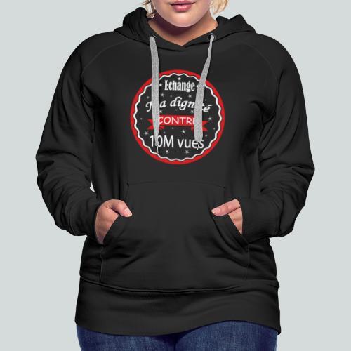 Echange ma dignité contre 10 M Vues - Sweat-shirt à capuche Premium pour femmes