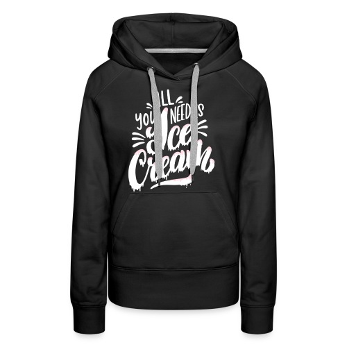 All you need is Ice Cream - Frauen Premium Hoodie
