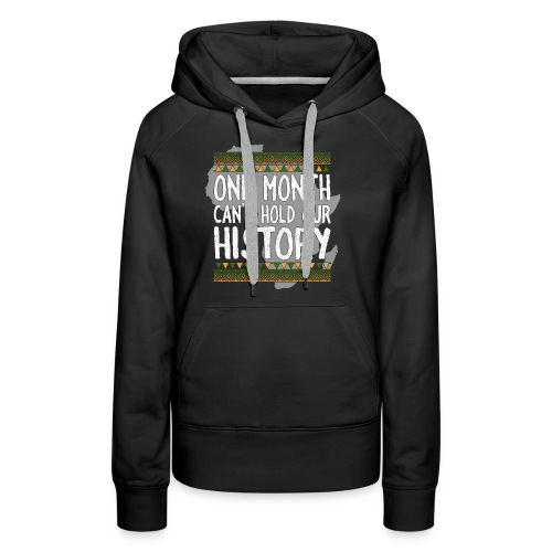 One Month Cannot Hold Our History Africa - Women's Premium Hoodie