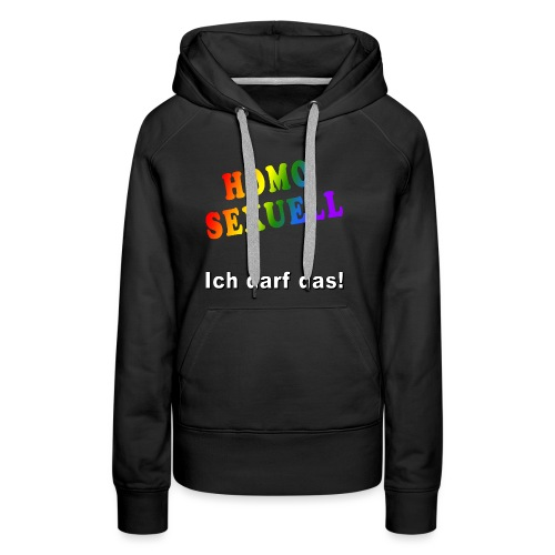 Homosexuell -Ich darf das! - Frauen Premium Hoodie
