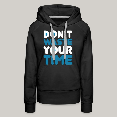 Dont Waste Time bySeaqh - Vrouwen Premium hoodie