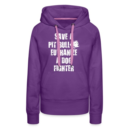 Save a pit bull euthanize a dog fighter - Women's Premium Hoodie