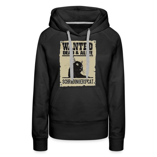 Wanted dead and alive schrodinger's cat - Women's Premium Hoodie