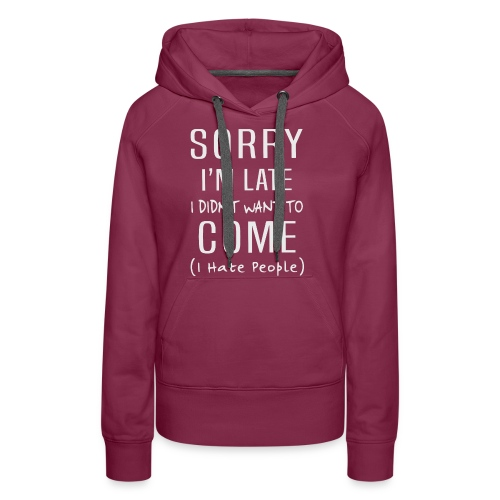 Sorry i'm late i didn't want to come i hate people - Women's Premium Hoodie