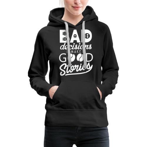 Schlechte Entscheidungen machen gute Geschichten - Frauen Premium Hoodie