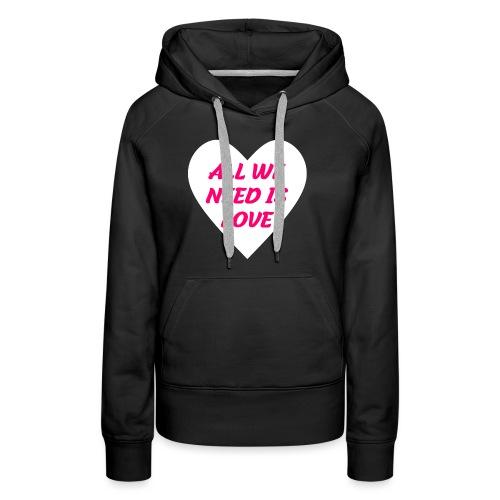 All we need is Love - Frauen Premium Hoodie