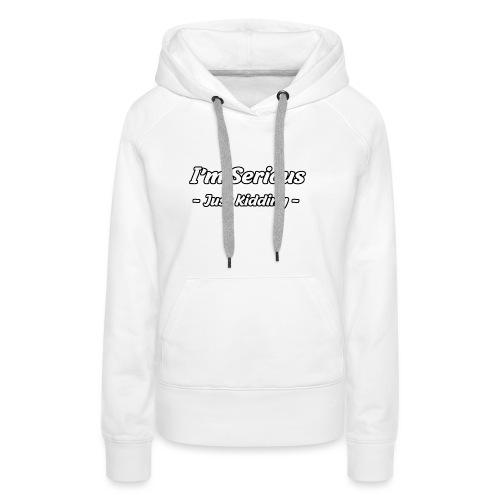 Just Kidding - Frauen Premium Hoodie