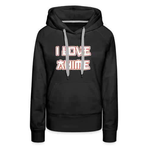 I Love Anime - Frauen Premium Hoodie