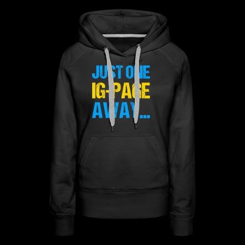 Just One IG Page Away - Frauen Premium Hoodie