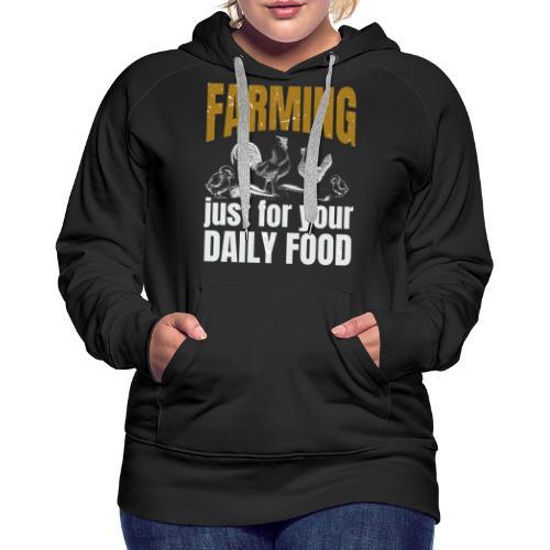 Farming just for jour daily food - Landwirt - Frauen Premium Hoodie