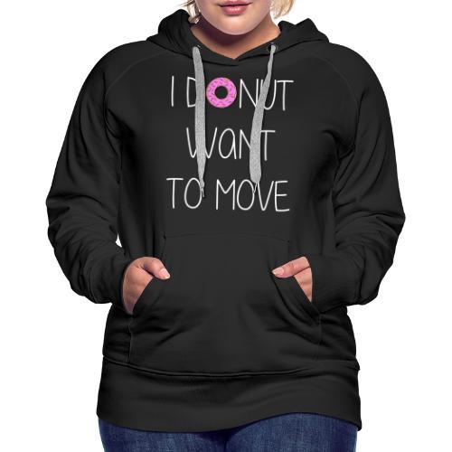 donut want to move white - Frauen Premium Hoodie