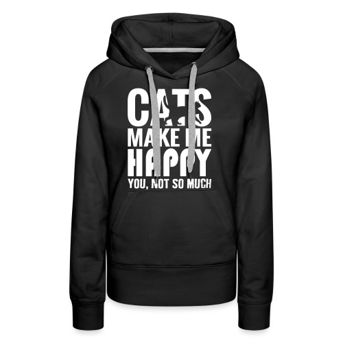 Cats Make Me Happy, You Not So Much - Women's Premium Hoodie