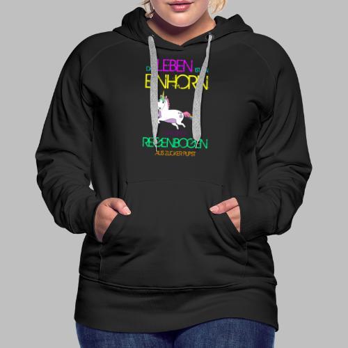 Das Leben ist ein Einhorn das einen Regenbogen - Frauen Premium Hoodie