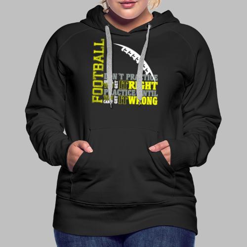Football practice Training Spruch Geschenkidee - Frauen Premium Hoodie