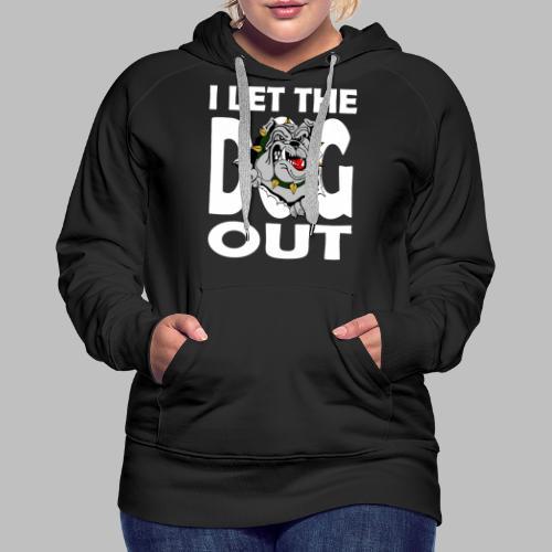 Hund i let the DOG out Bulldogge Hundebesitzer - Frauen Premium Hoodie