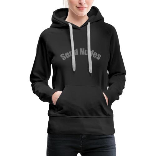SendNudes Edition - Frauen Premium Hoodie