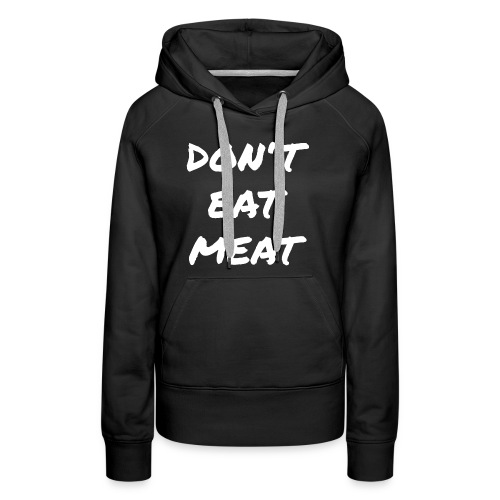 Dont Eat Meat - Frauen Premium Hoodie