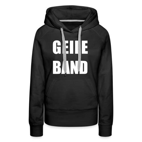 GEILE BAND - Frauen Premium Hoodie