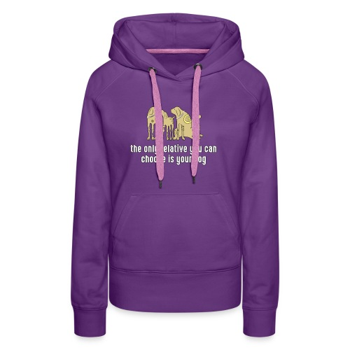 the only relative you can choose is your dog Hund - Women's Premium Hoodie