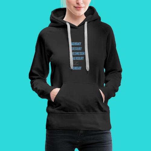 Wheres The Weekend - The Week Days Collection - Women's Premium Hoodie