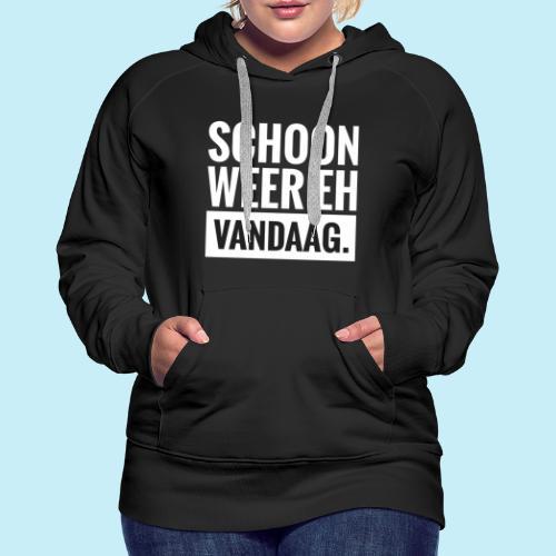 Schoon weer eh vandaag. - Sweat-shirt à capuche Premium pour femmes