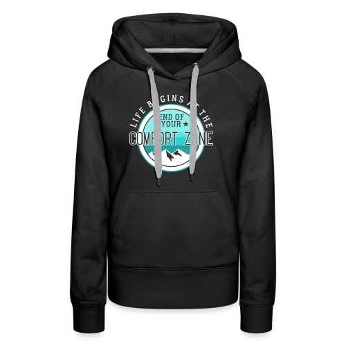 Life Begins At The End Of Your Comfort Zone - Frauen Premium Hoodie