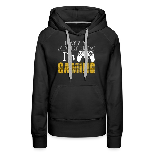 3 I Can t Adult Now I m Gaming Funny Nerd Gamer - Frauen Premium Hoodie