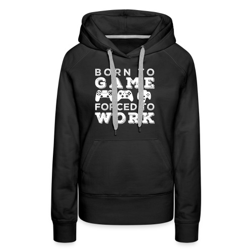 Born To Game Forced To Work - Frauen Premium Hoodie