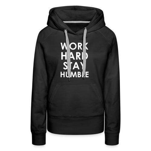 WORK HARD STAY HUMBLE - Frauen Premium Hoodie
