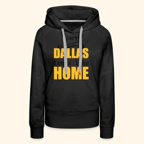 Dallas feels like Home - Women's Premium Hoodie