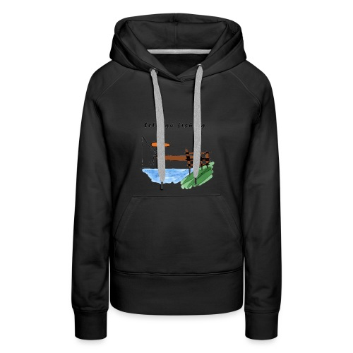 Let's go fishing - Women's Premium Hoodie