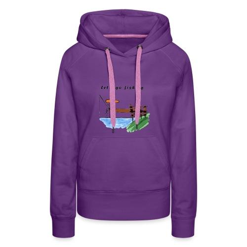 Let's go fishing - Women's Premium Hoodie